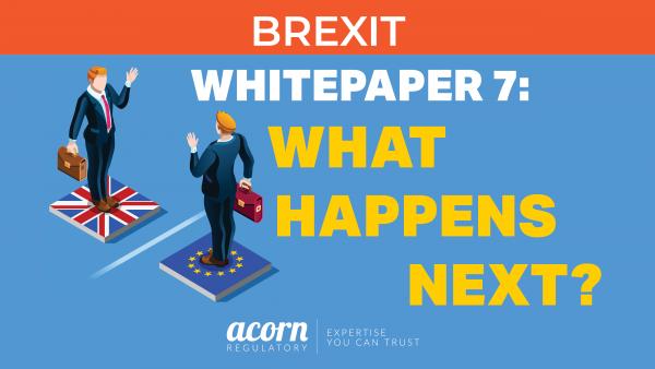 Brexit Whitepaper Acorn Reguylatory What Happens Next